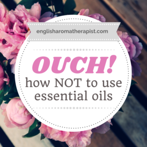 Ouch! How NOT to use essential oils